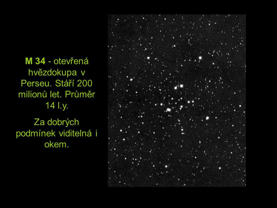 M 34 - otevřená hvězdokupa v Perseu. Stáří 200 milionů let. Průměr 14 l.y. Za dobrých podmínek viditelná i okem.