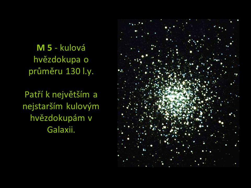M 5 - kulová hvězdokupa o průměru 130 l.y. Patří k největším a nejstarším kulovým hvězdokupám v Galaxii.