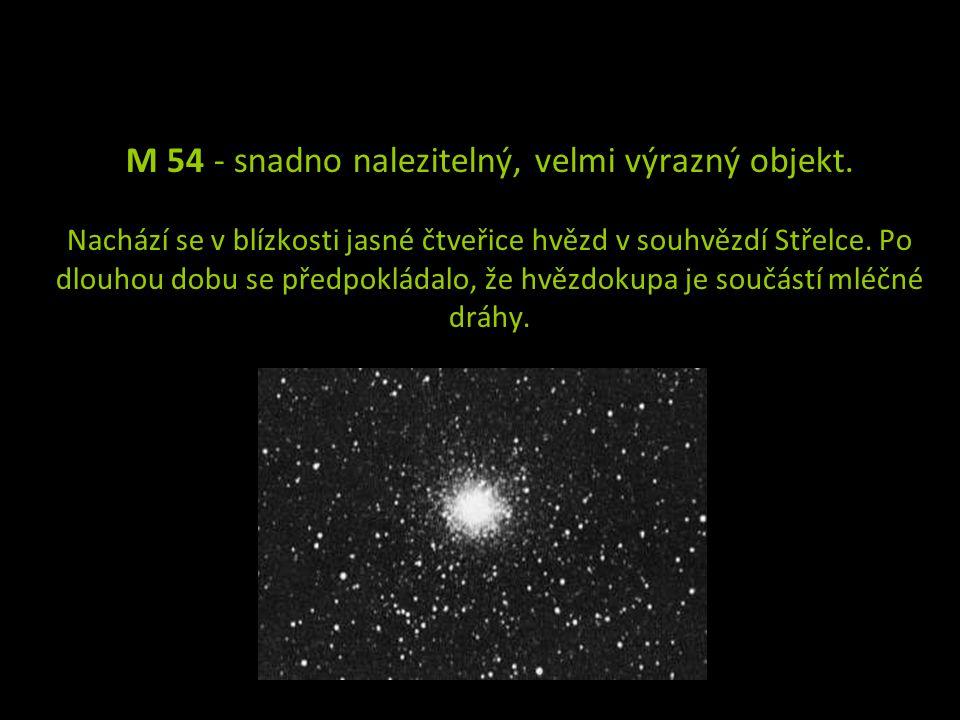 M 54 - snadno nalezitelný, velmi výrazný objekt. Nachází se v blízkosti jasné čtveřice hvězd v souhvězdí Střelce. Po dlouhou dobu se předpokládalo, že