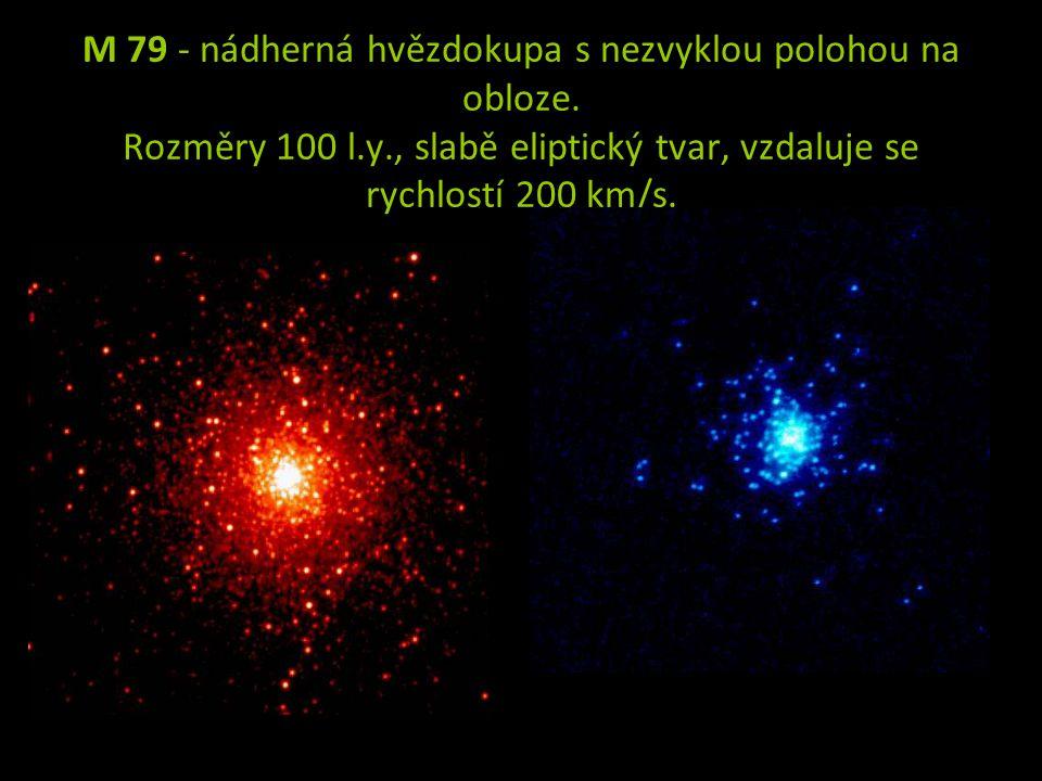 M 79 - nádherná hvězdokupa s nezvyklou polohou na obloze. Rozměry 100 l.y., slabě eliptický tvar, vzdaluje se rychlostí 200 km/s.