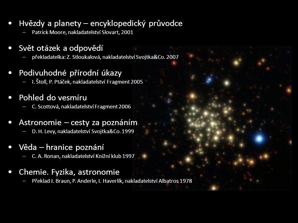 Hvězdy a planety – encyklopedický průvodce –Patrick Moore, nakladatelství Slovart, 2001 Svět otázek a odpovědí –překladatelka: Z. Stloukalová, naklada