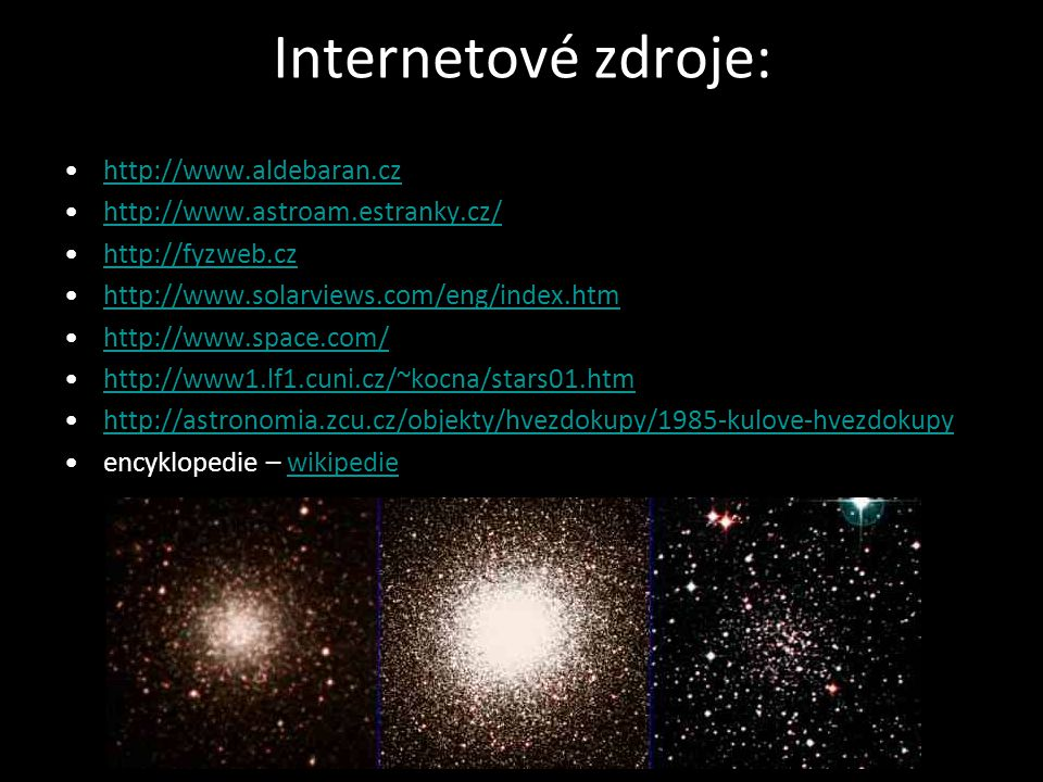 Internetové zdroje: http://www.aldebaran.cz http://www.astroam.estranky.cz/ http://fyzweb.cz http://www.solarviews.com/eng/index.htm http://www.space.