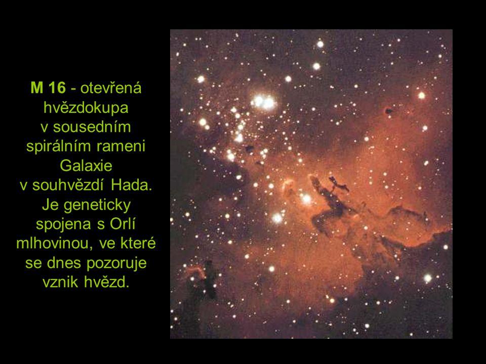 M 16 - otevřená hvězdokupa v sousedním spirálním rameni Galaxie v souhvězdí Hada. Je geneticky spojena s Orlí mlhovinou, ve které se dnes pozoruje vzn