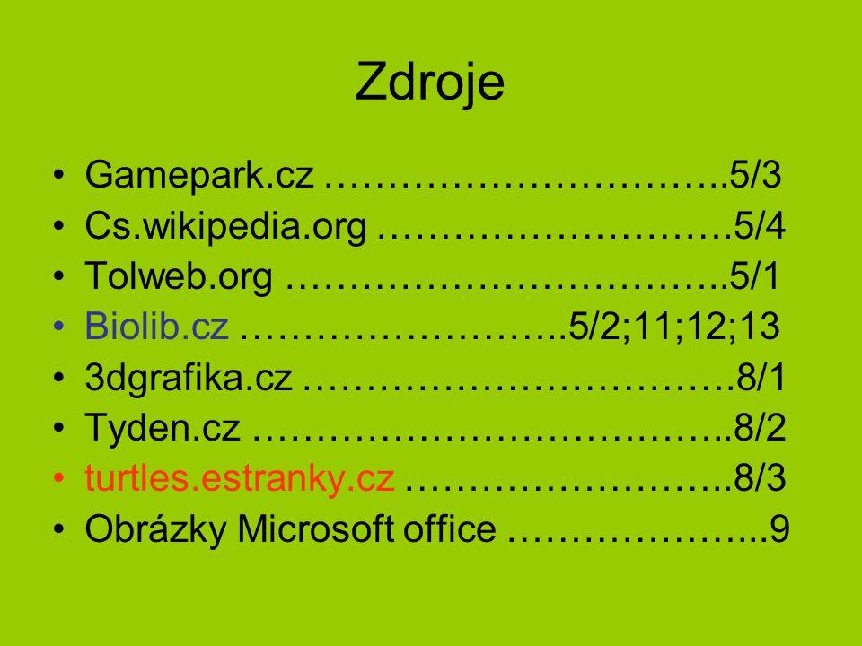 Zdroje Gamepark.cz …………………………..5/3 Cs.wikipedia.org ……………………….5/4 Tolweb.org ……………………………..5/1 Biolib.cz ……………………..5/2;11;12;13 3dgrafika.cz …………………………