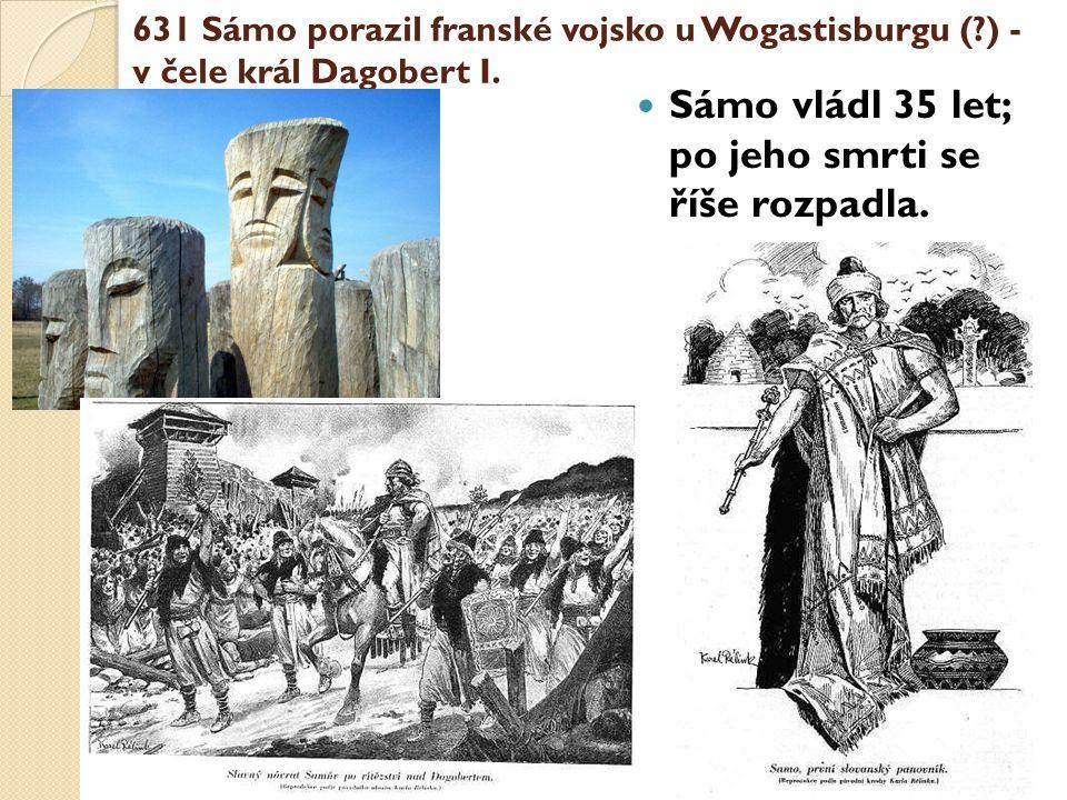 631 Sámo porazil franské vojsko u Wogastisburgu (?) - v čele král Dagobert I.