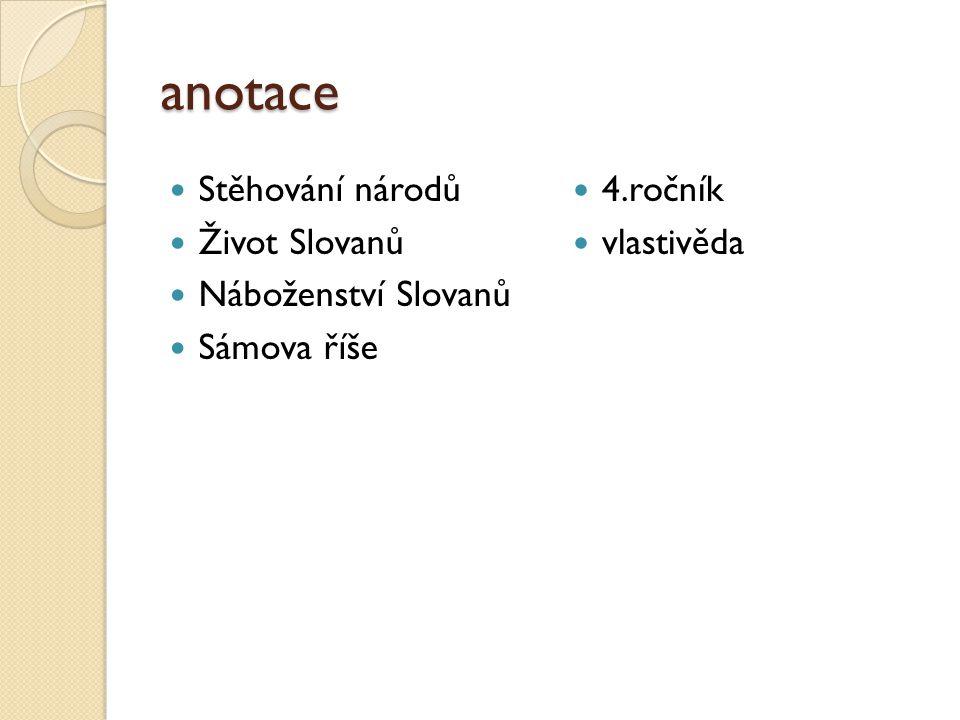 anotace Stěhování národů Život Slovanů Náboženství Slovanů Sámova říše 4.ročník vlastivěda