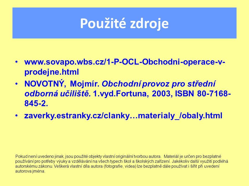 Použité zdroje www.sovapo.wbs.cz/1-P-OCL-Obchodni-operace-v- prodejne.html NOVOTNÝ, Mojmír. Obchodní provoz pro střední odborná učiliště. 1.vyd.Fortu