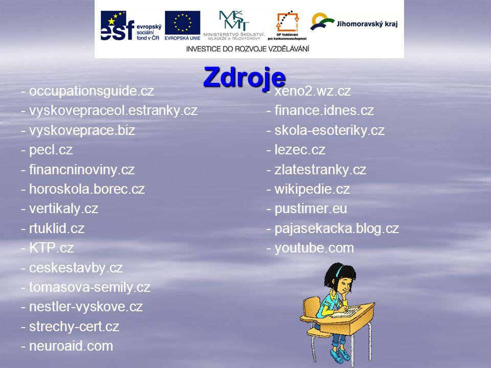 Zdroje - occupationsguide.cz- xeno2.wz.cz - vyskovepraceol.estranky.cz- finance.idnes.cz - vyskoveprace.biz - skola-esoteriky.cz - pecl.cz - lezec.cz - financninoviny.cz- zlatestranky.cz - horoskola.borec.cz- wikipedie.cz - vertikaly.cz- pustimer.eu - rtuklid.cz- pajasekacka.blog.cz - KTP.cz- youtube.com - ceskestavby.cz - tomasova-semily.cz - nestler-vyskove.cz - strechy-cert.cz - neuroaid.com
