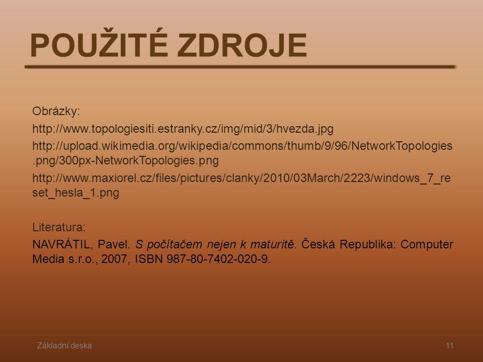 POUŽITÉ ZDROJE Základní deska11 Obrázky: http://www.topologiesiti.estranky.cz/img/mid/3/hvezda.jpg http://upload.wikimedia.org/wikipedia/commons/thumb
