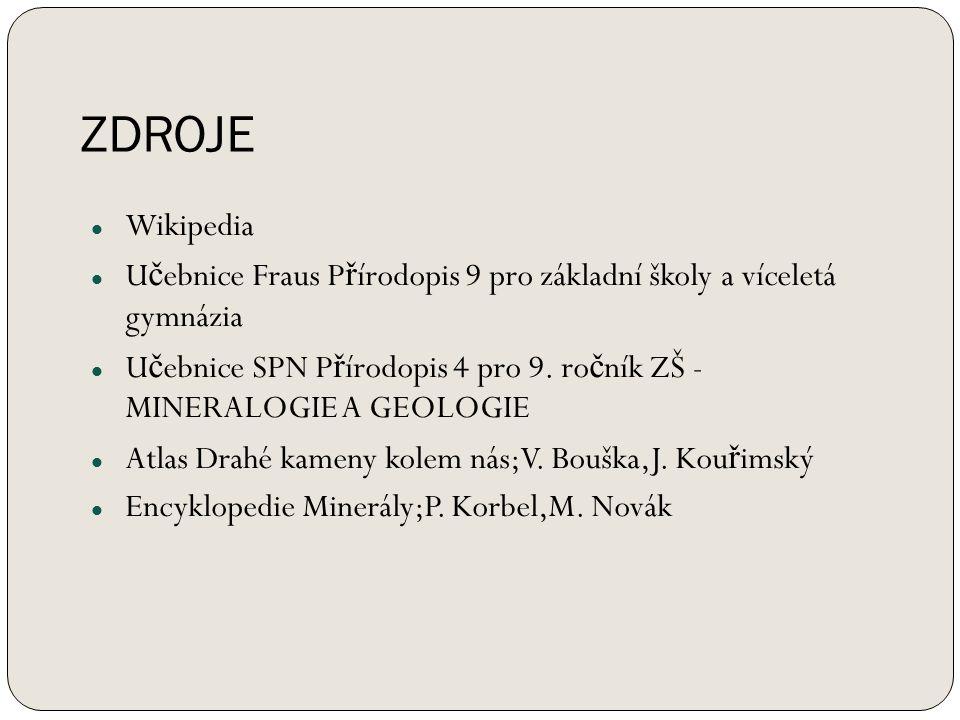 ZDROJE Wikipedia U č ebnice Fraus P ř írodopis 9 pro základní školy a víceletá gymnázia U č ebnice SPN P ř írodopis 4 pro 9.