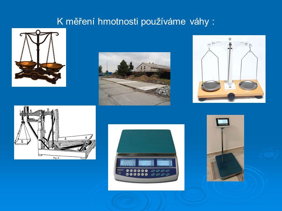 K měření hmotnosti používáme váhy :