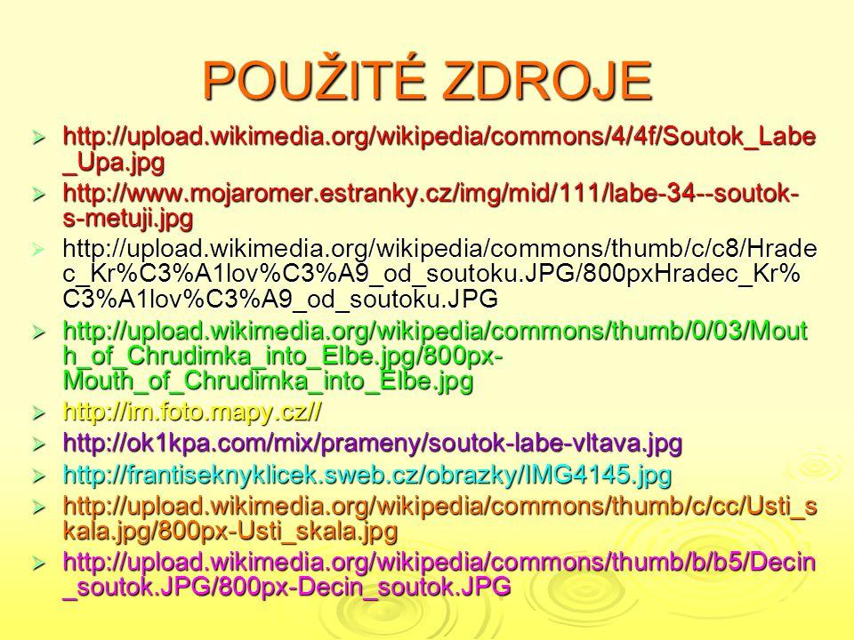 POUŽITÉ ZDROJE  http://upload.wikimedia.org/wikipedia/commons/4/4f/Soutok_Labe _Upa.jpg  http://www.mojaromer.estranky.cz/img/mid/111/labe-34--soutok- s-metuji.jpg  http://upload.wikimedia.org/wikipedia/commons/thumb/c/c8/Hrade c_Kr%C3%A1lov%C3%A9_od_soutoku.JPG/800pxHradec_Kr% C3%A1lov%C3%A9_od_soutoku.JPG  http://upload.wikimedia.org/wikipedia/commons/thumb/0/03/Mout h_of_Chrudimka_into_Elbe.jpg/800px- Mouth_of_Chrudimka_into_Elbe.jpg  http://im.foto.mapy.cz//  http://ok1kpa.com/mix/prameny/soutok-labe-vltava.jpg  http://frantiseknyklicek.sweb.cz/obrazky/IMG4145.jpg  http://upload.wikimedia.org/wikipedia/commons/thumb/c/cc/Usti_s kala.jpg/800px-Usti_skala.jpg  http://upload.wikimedia.org/wikipedia/commons/thumb/b/b5/Decin _soutok.JPG/800px-Decin_soutok.JPG