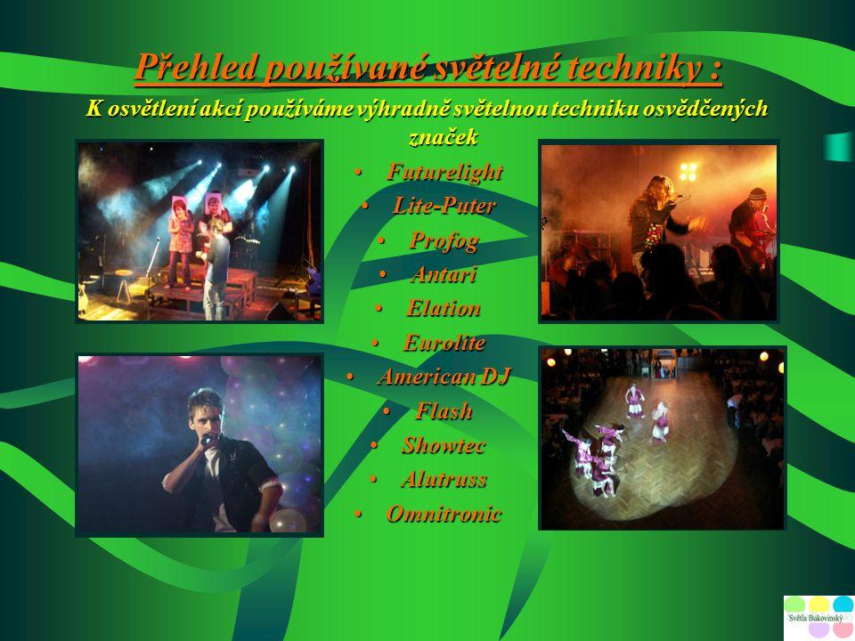 Naše firma se zabývá osvětlováním : - menších a středních kulturních akcí - hudebních produkcí - firemních večírků - narozeninových párty - plesů a koncertů
