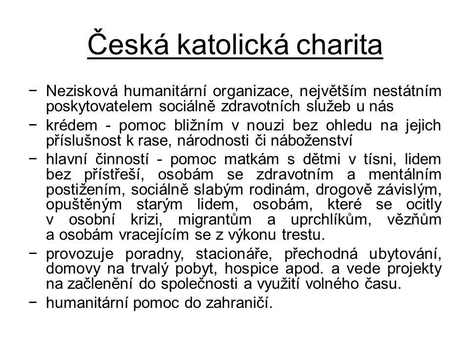 Česká katolická charita −Nezisková humanitární organizace, největším nestátním poskytovatelem sociálně zdravotních služeb u nás −krédem - pomoc bližní