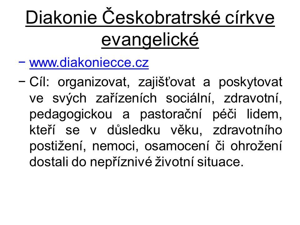 Diakonie Českobratrské církve evangelické −www.diakoniecce.cz −Cíl: organizovat, zajišťovat a poskytovat ve svých zařízeních sociální, zdravotní, peda