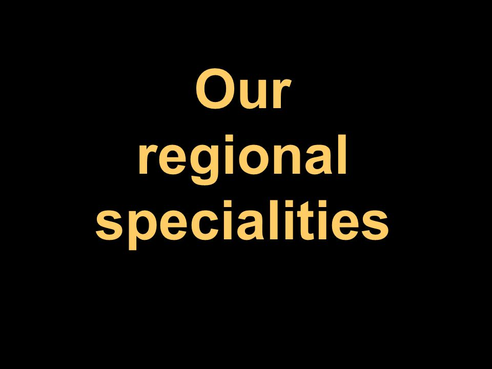 Our regional specialities