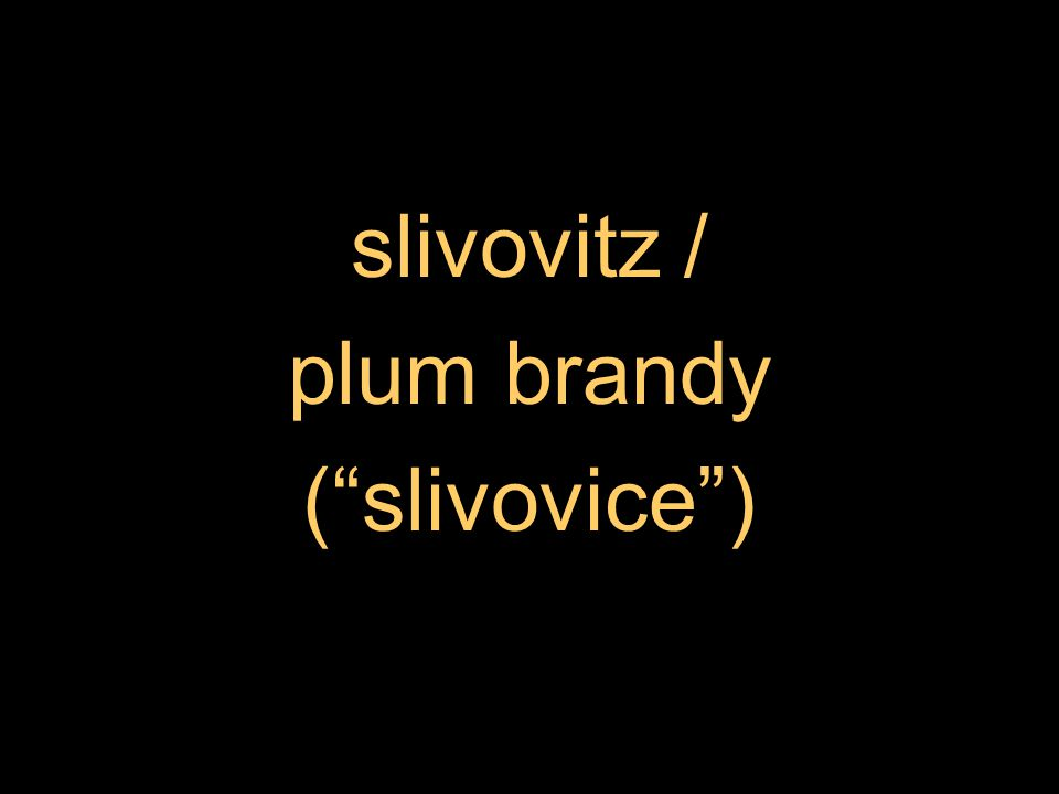 slivovitz / plum brandy ( slivovice )
