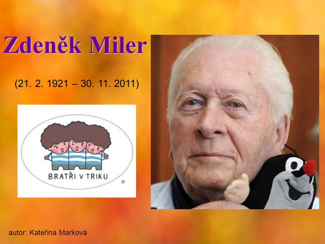 Zdeněk Miler (21. 2. 1921 – 30. 11. 2011) autor: Kateřina Marková
