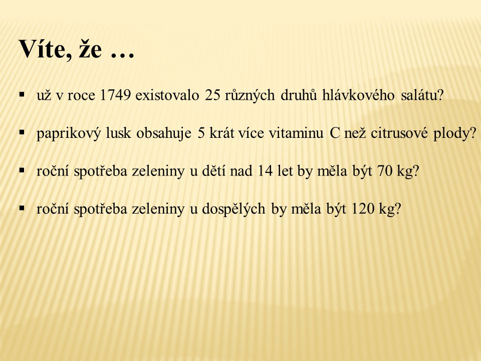 Víte, že …  už v roce 1749 existovalo 25 různých druhů hlávkového salátu.