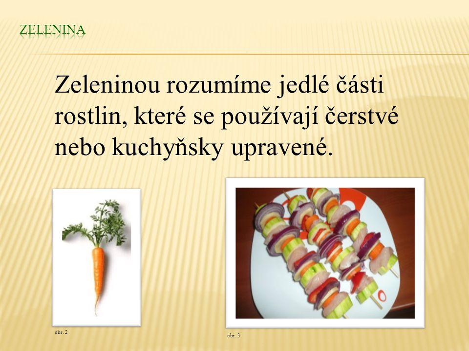 obr. 3 Zeleninou rozumíme jedlé části rostlin, které se používají čerstvé nebo kuchyňsky upravené.