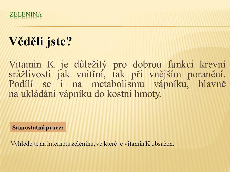 Vitamin K je důležitý pro dobrou funkci krevní srážlivosti jak vnitřní, tak při vnějším poranění.