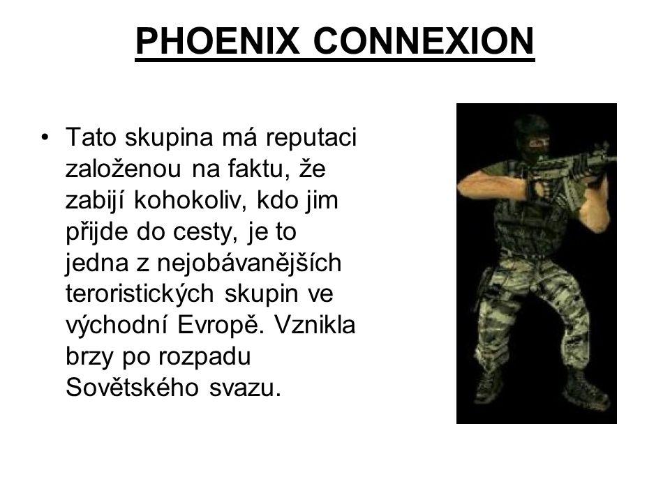 PHOENIX CONNEXION Tato skupina má reputaci založenou na faktu, že zabijí kohokoliv, kdo jim přijde do cesty, je to jedna z nejobávanějších teroristick