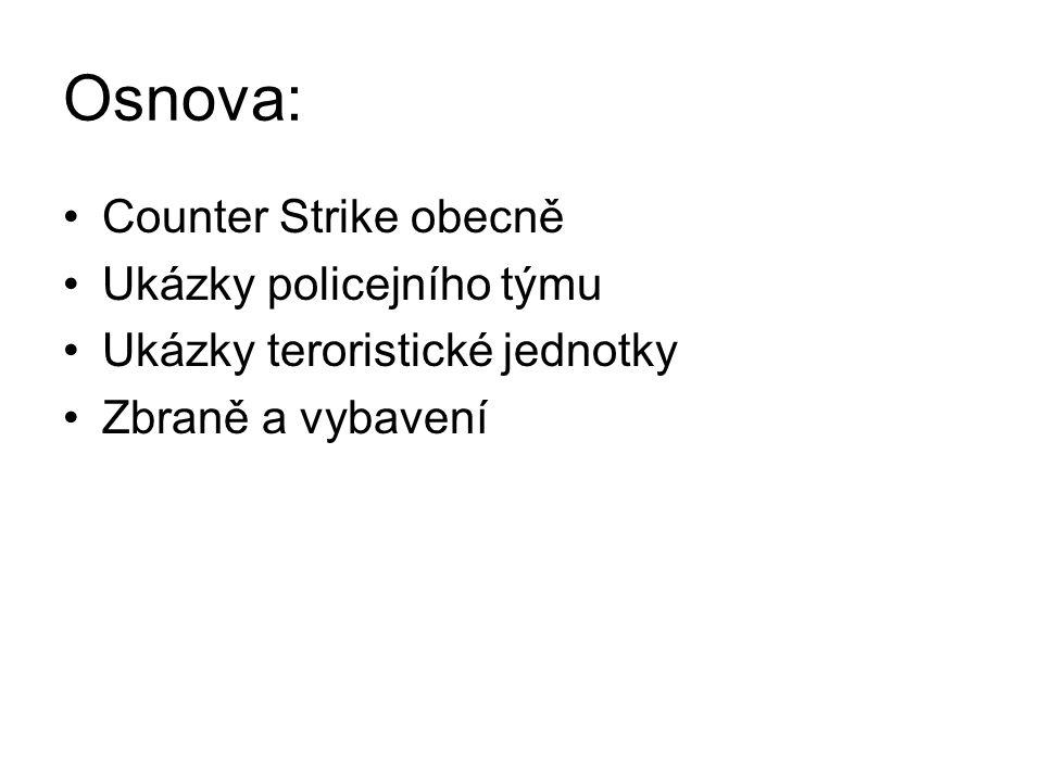 Osnova: Counter Strike obecně Ukázky policejního týmu Ukázky teroristické jednotky Zbraně a vybavení