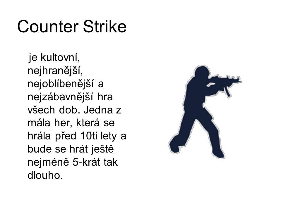 Counter Strike je kultovní, nejhranější, nejoblíbenější a nejzábavnější hra všech dob. Jedna z mála her, která se hrála před 10ti lety a bude se hrát