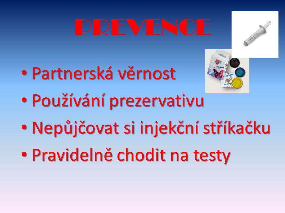 PREVENCE Partnerská věrnost Partnerská věrnost Používání prezervativu Používání prezervativu Nepůjčovat si injekční stříkačku Nepůjčovat si injekční stříkačku Pravidelně chodit na testy Pravidelně chodit na testy