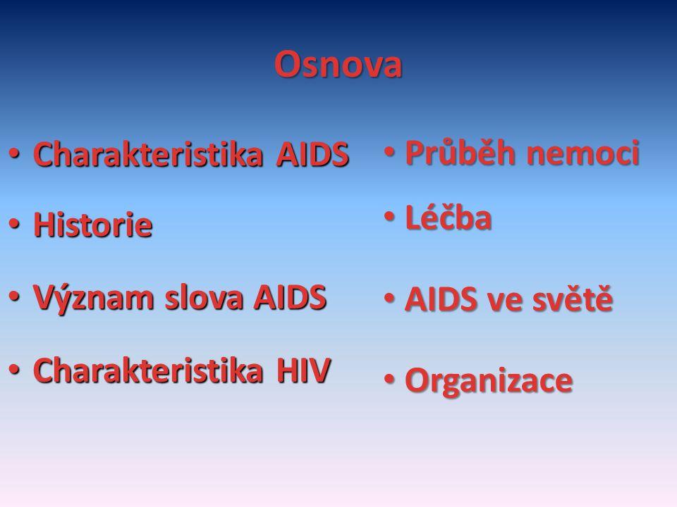 Charakteristika AIDS -infekční onemocnění -smrtelné -ztráta obranyschopnosti -virový původ