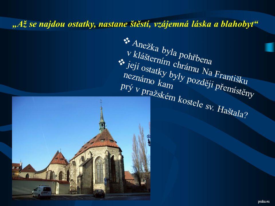 cs.wikipedia.org  ze svého věna založila v Praze špitál a útulek sv. Františka  a klášter pro chudé sestry (1234 sama vstoupila)  ve špitále Na Fra