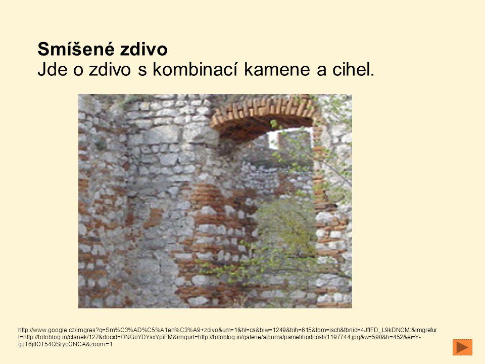 Smíšené zdivo Jde o zdivo s kombinací kamene a cihel. http://www.google.cz/imgres?q=Sm%C3%AD%C5%A1en%C3%A9+zdivo&um=1&hl=cs&biw=1249&bih=615&tbm=isch&