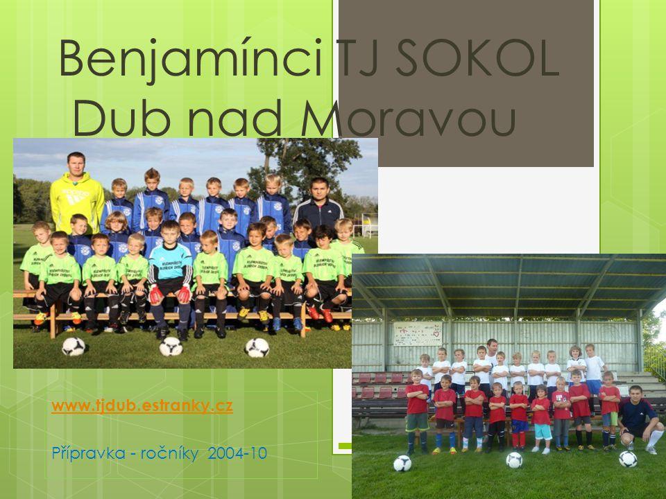 Benjamínci TJ SOKOL Dub nad Moravou www.tjdub.estranky.cz Přípravka - ročníky 2004-10