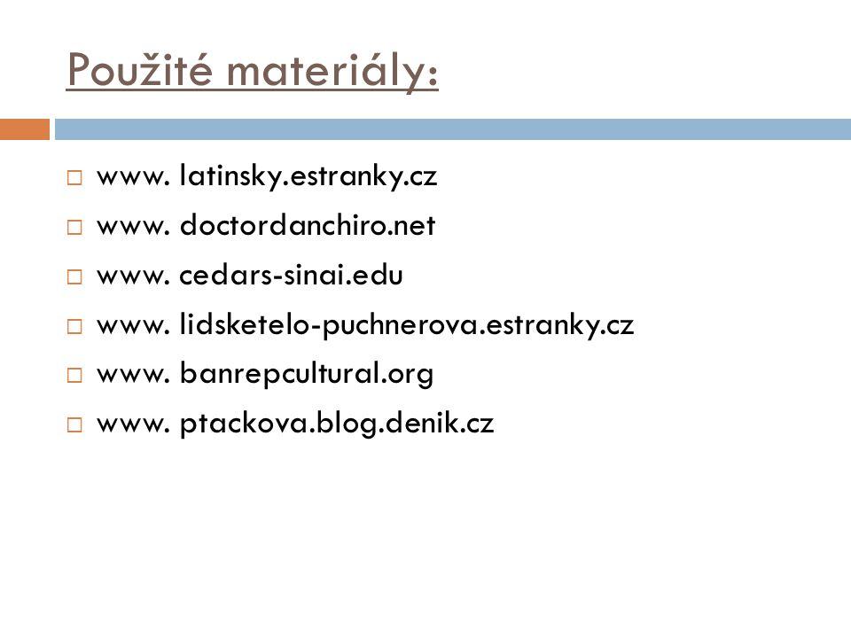 Použité materiály:  www. latinsky.estranky.cz  www. doctordanchiro.net  www. cedars-sinai.edu  www. lidsketelo-puchnerova.estranky.cz  www. banre