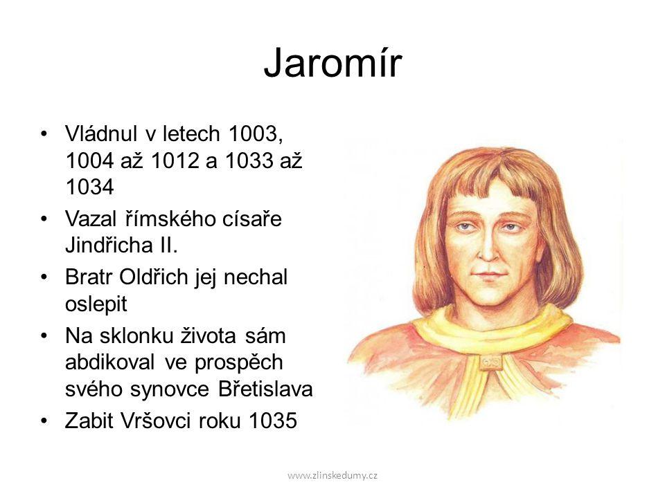 www.zlinskedumy.cz Jaromír Vládnul v letech 1003, 1004 až 1012 a 1033 až 1034 Vazal římského císaře Jindřicha II.