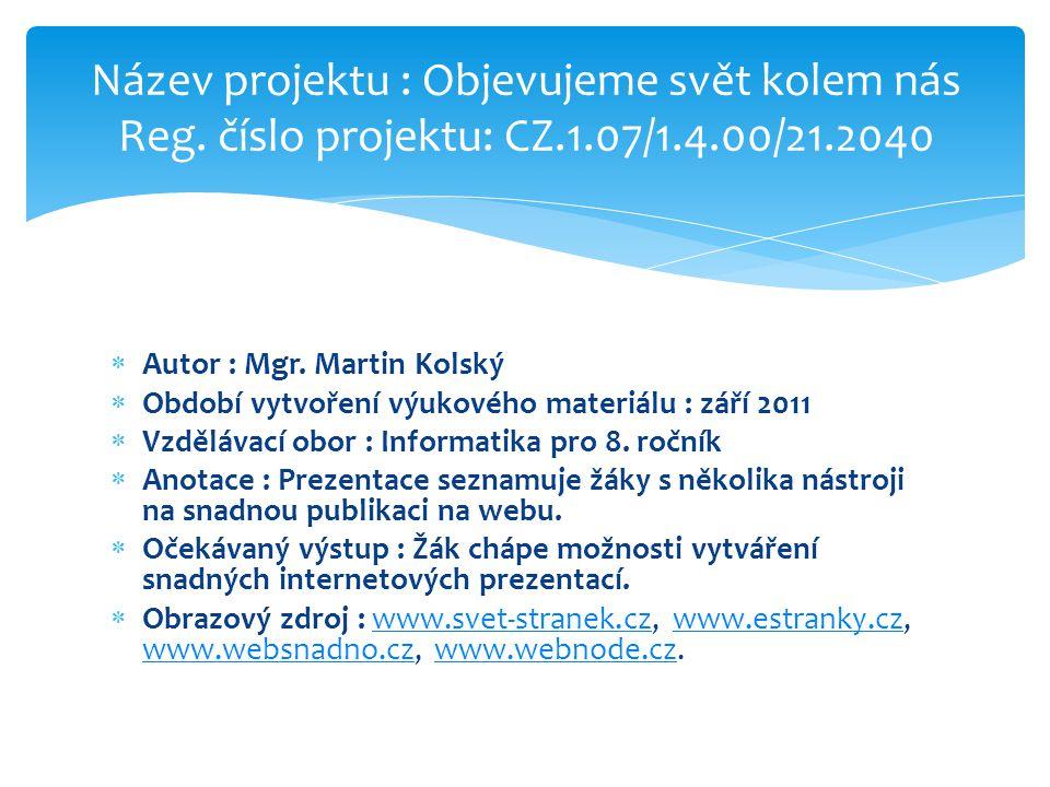  Autor : Mgr. Martin Kolský  Období vytvoření výukového materiálu : září 2011  Vzdělávací obor : Informatika pro 8. ročník  Anotace : Prezentace s