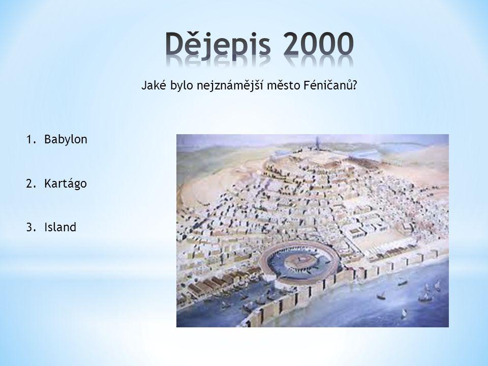 Jaké bylo nejznámější město Féničanů 1.Babylon 2.Kartágo 3.Island