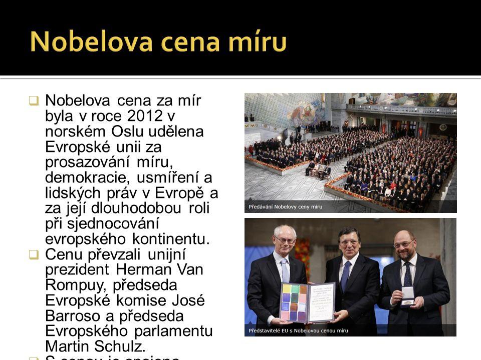  Nobelova cena za mír byla v roce 2012 v norském Oslu udělena Evropské unii za prosazování míru, demokracie, usmíření a lidských práv v Evropě a za její dlouhodobou roli při sjednocování evropského kontinentu.