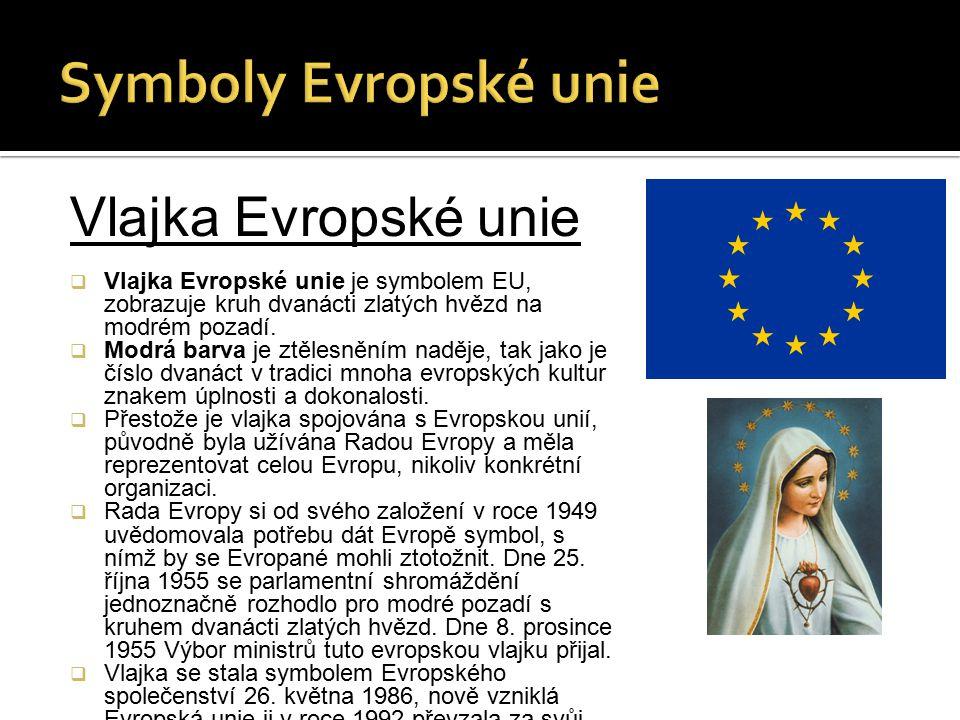 Vlajka Evropské unie  Vlajka Evropské unie je symbolem EU, zobrazuje kruh dvanácti zlatých hvězd na modrém pozadí.