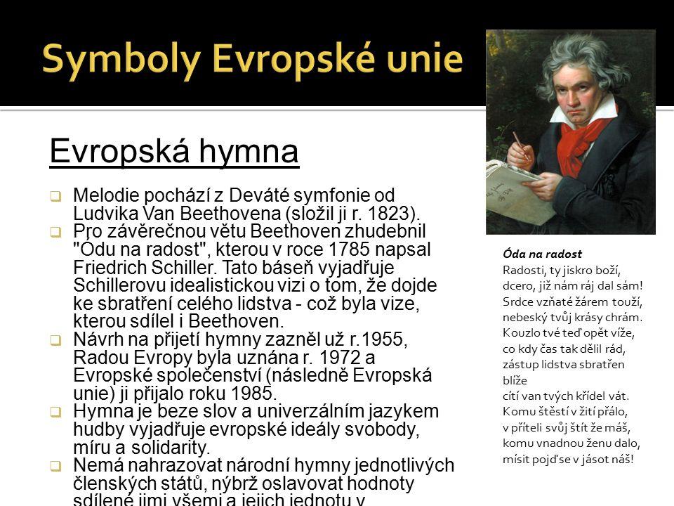 Evropská hymna  Melodie pochází z Deváté symfonie od Ludvika Van Beethovena (složil ji r.