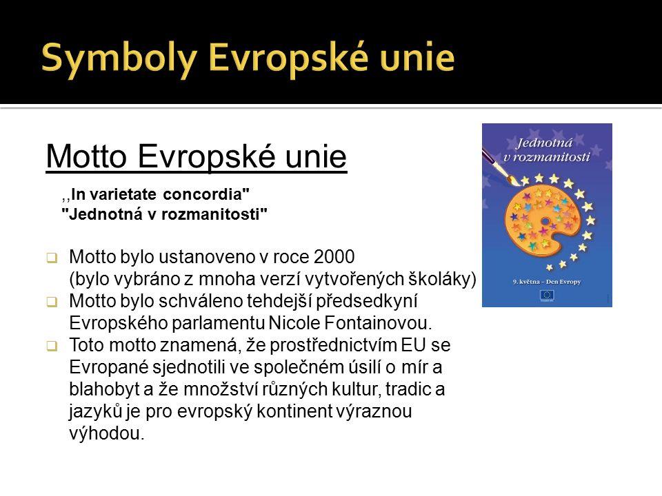Motto Evropské unie  Motto bylo ustanoveno v roce 2000 (bylo vybráno z mnoha verzí vytvořených školáky)  Motto bylo schváleno tehdejší předsedkyní Evropského parlamentu Nicole Fontainovou.