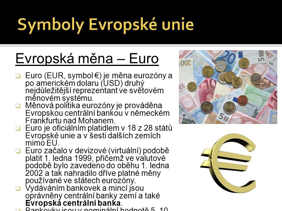 Evropská měna – Euro  Euro (EUR, symbol €) je měna eurozóny a po americkém dolaru (USD) druhý nejdůležitější reprezentant ve světovém měnovém systému.