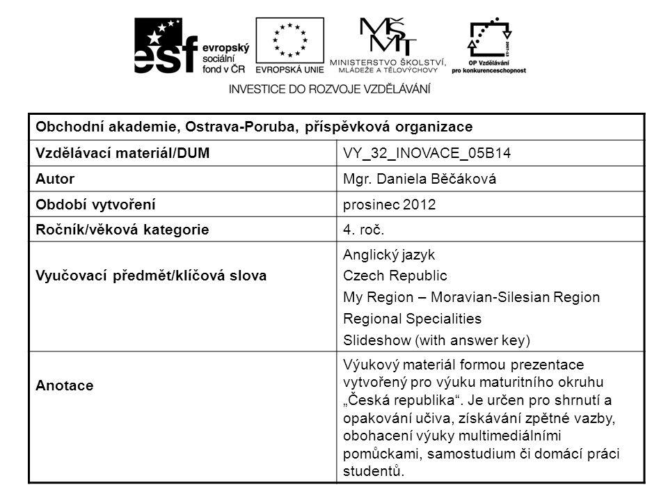 Obchodní akademie, Ostrava-Poruba, příspěvková organizace Vzdělávací materiál/DUMVY_32_INOVACE_05B14 AutorMgr. Daniela Běčáková Období vytvořeníprosin