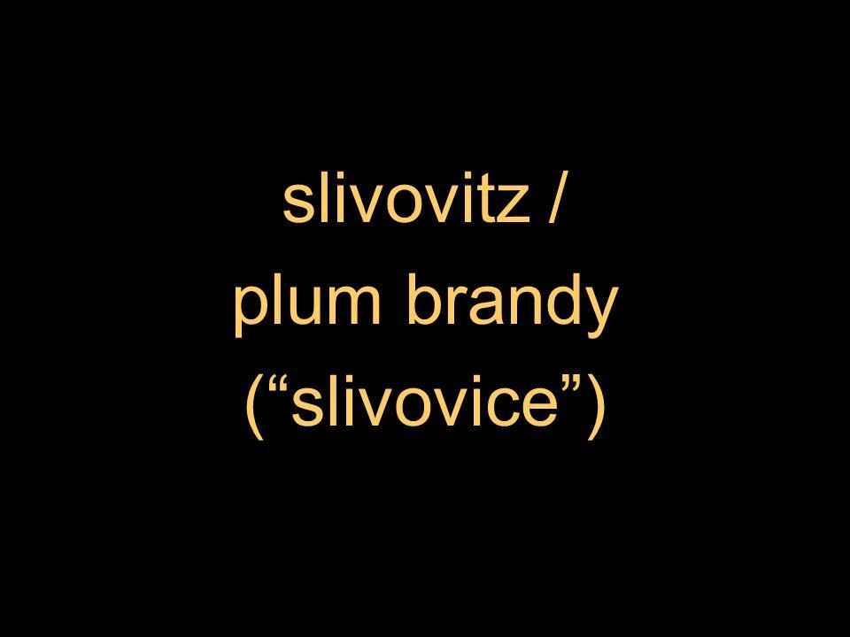 slivovitz / plum brandy ( slivovice )