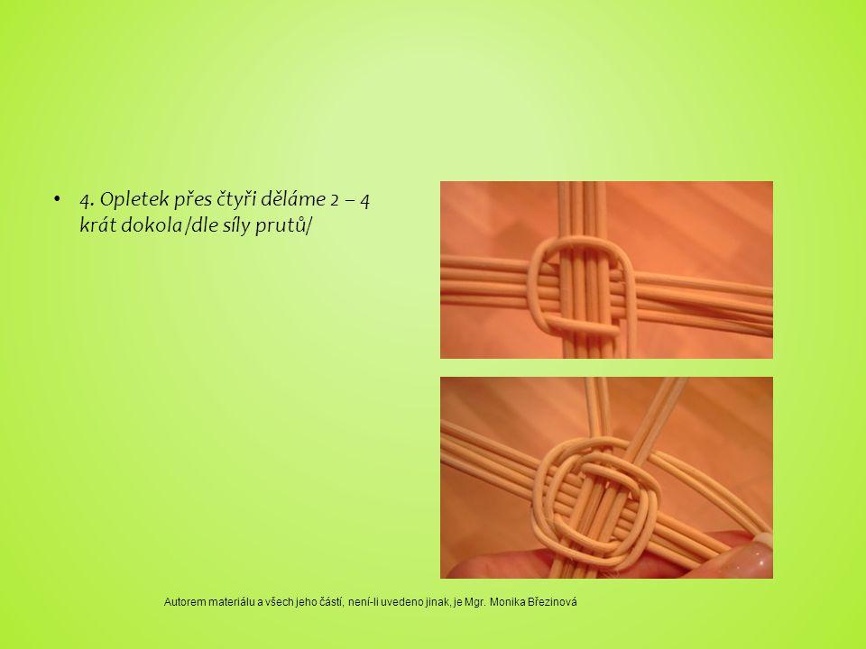 5.osnovní pruty rozdělíme po dvou a pleteme 2 – 3 krát dokola 6.