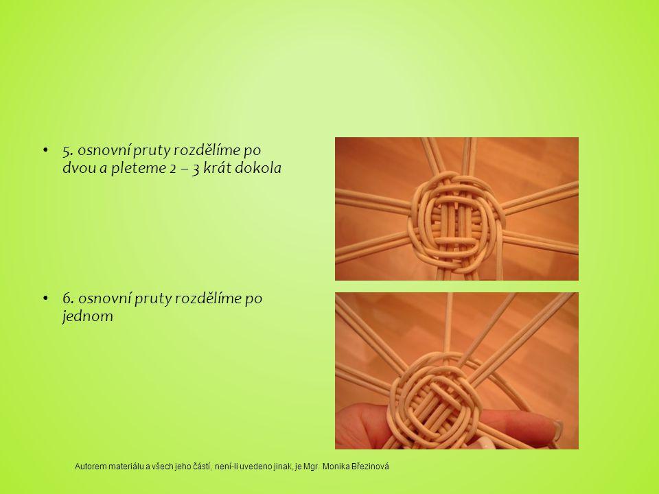 5. osnovní pruty rozdělíme po dvou a pleteme 2 – 3 krát dokola 6.