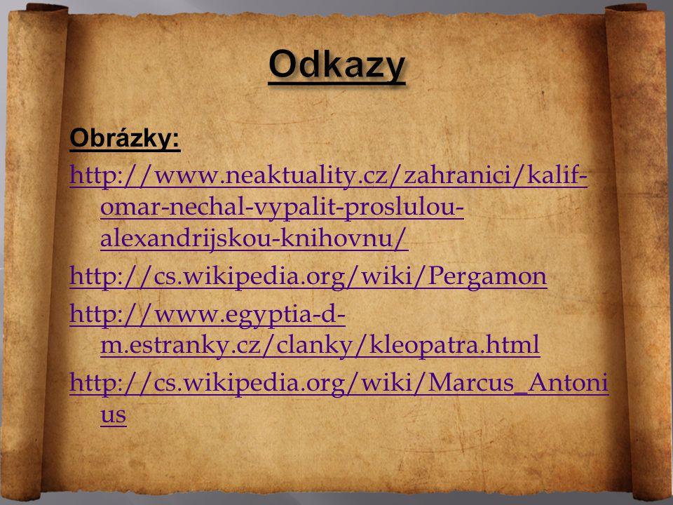 Obrázky: http://www.neaktuality.cz/zahranici/kalif- omar-nechal-vypalit-proslulou- alexandrijskou-knihovnu/ http://cs.wikipedia.org/wiki/Pergamon http://www.egyptia-d- m.estranky.cz/clanky/kleopatra.html http://cs.wikipedia.org/wiki/Marcus_Antoni us