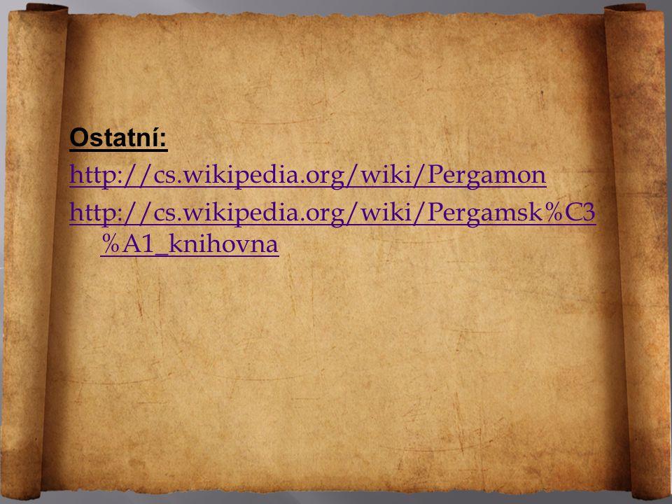 Ostatní: http://cs.wikipedia.org/wiki/Pergamon http://cs.wikipedia.org/wiki/Pergamsk%C3 %A1_knihovna