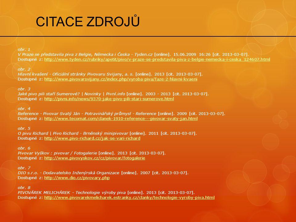 CITACE ZDROJŮ obr. 1 V Praze se představila piva z Belgie, Německa i Česka - Tyden.cz [online]. 15.06.2009 16:26 [cit. 2013-03-07]. Dostupné z: http:/