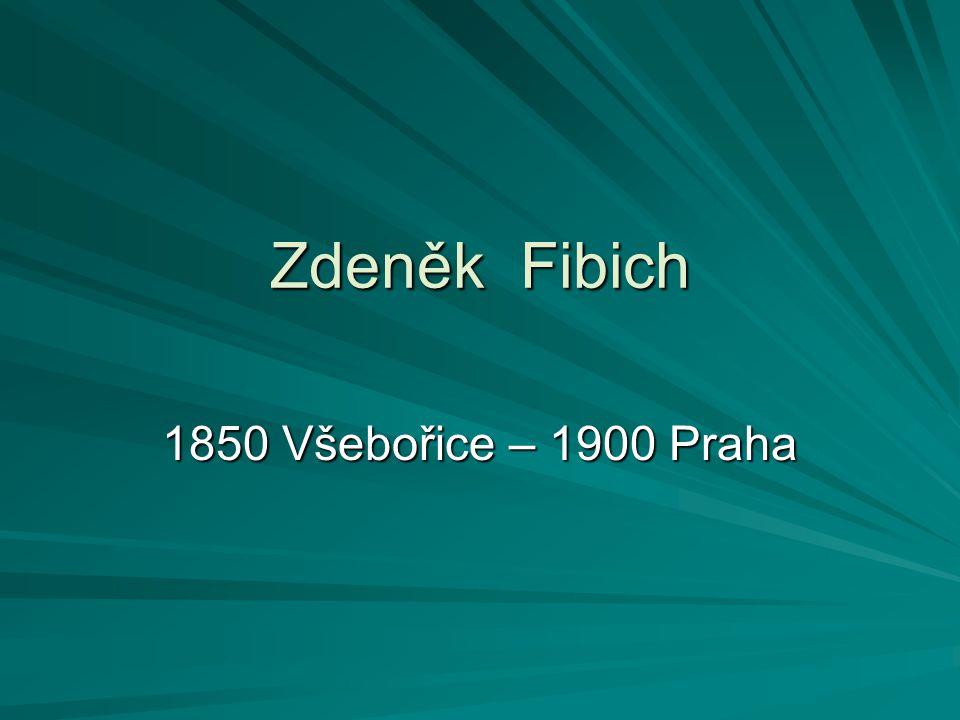 Zdeněk Fibich 1850 Všebořice – 1900 Praha